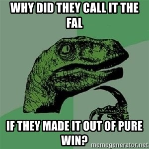 Philosoraptor - Why did they call it the FAL If they made it out of pure WIN?