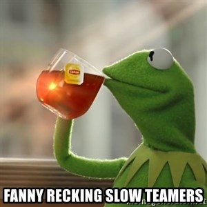 Kermit The Frog Drinking Tea - Fanny recking slow teamers