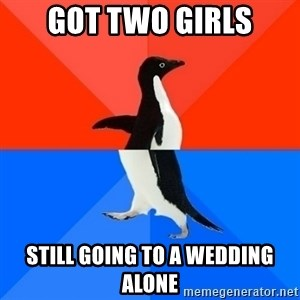 Socially Awesome Awkward Penguin - Got two girls Still going to a wedding alone