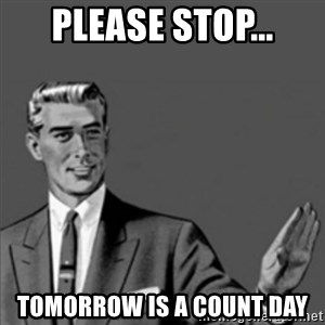 Correction Guy - Please Stop... Tomorrow is a count day