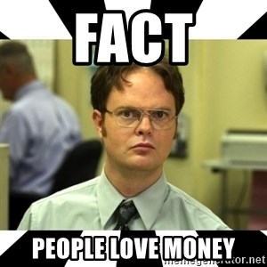 Dwight from the Office - fact people love money
