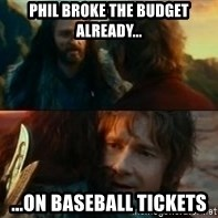 Never Have I Been So Wrong - Phil broke the budget already... ...On baseball tickets