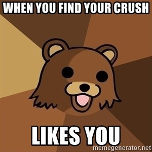 Pedobear - When you find your crush  Likes you