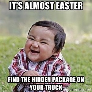 Evil Plan Baby - It's almost easter find the hidden package on your truck