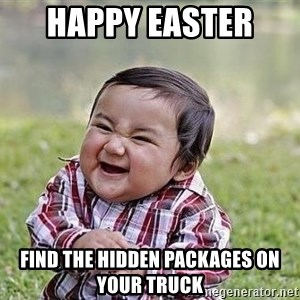 Evil Plan Baby - happy Easter  find the hidden packages on your truck