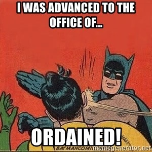 batman slap robin - I was advanced to the office of... ORDAINED!