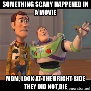 Buzz lightyear meme fixd - something scary happened in a movie  mom, look at the bright side they did not die