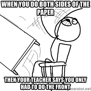 Desk Flip Rage Guy - when you do both sides of the paper then your teacher says you only had to do the front