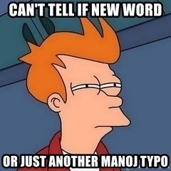 Fry squint - can't tell if new word or just another manoj typo