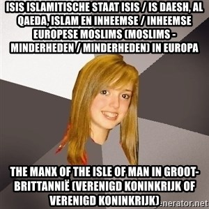 Musically Oblivious 8th Grader - ISIS Islamitische staat ISIS / IS Daesh, Al Qaeda, Islam en inheemse / inheemse Europese moslims (moslims - minderheden / minderheden) in Europa  The Manx of The Isle of Man in Groot-Brittannië (Verenigd Koninkrijk of Verenigd Koninkrijk)