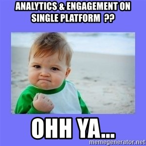 Baby fist - Analytics & Engagement on Single Platform  ??  Ohh Ya...