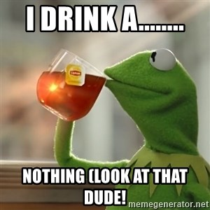 Kermit The Frog Drinking Tea - i drink a........ notHing (look at that dude!