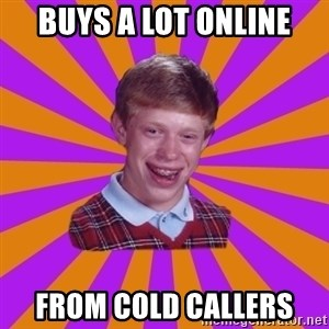 Unlucky Brian Strikes Again - Buys a lot online From cold callers