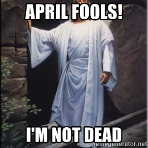 Hell Yeah Jesus - April fools! I'm not dead