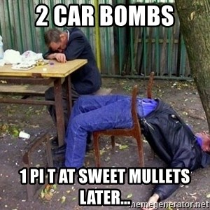 drunk - 2 car bombs  1 pi t at sweet mullets later...