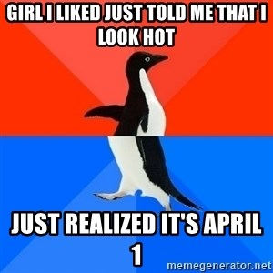 Socially Awesome Awkward Penguin - Girl I liked just told me that i look hot Just realized it's April 1