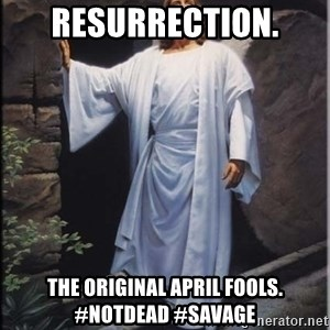 Hell Yeah Jesus - Resurrection. The original April fools. #notdead #savage