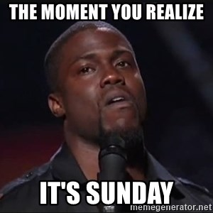 Kevin Hart Face - The Moment You Realize  It's Sunday