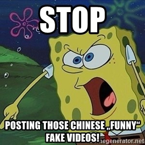 "Spongebob Rage - STOP Posting those chinese ""funny"" fake videos!"