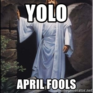 Hell Yeah Jesus - YOLO APRIL FOOLS