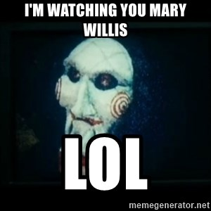 SAW - I wanna play a game - I'm watching you mary Willis Lol