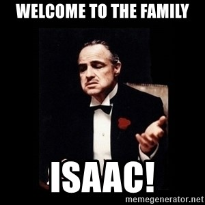 The Godfather - Welcome to the Family Isaac!