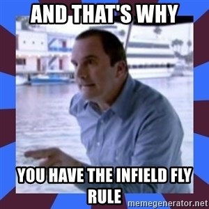 J walter weatherman - and that's why you have the infield fly rule