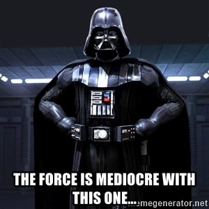 Darth Vader - The Force is Mediocre With This One...