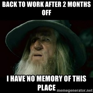 no memory gandalf - Back to work after 2 months off I have no memory of this place