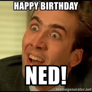 You Don't Say Nicholas Cage - Happy Birthday Ned!