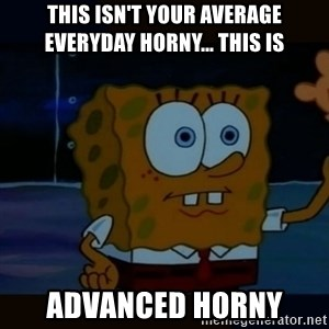 Advanced Darkness - this isn't your average everyday horny... this is advanced horny