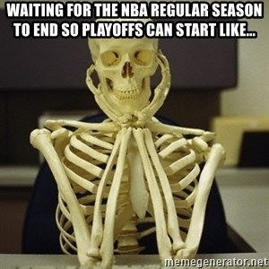 Skeleton waiting - waiting for the NBA regular season to end so playoffs can start like...
