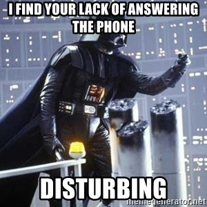 Darth Vader Shaking Fist - I find your lack of answering the phone Disturbing
