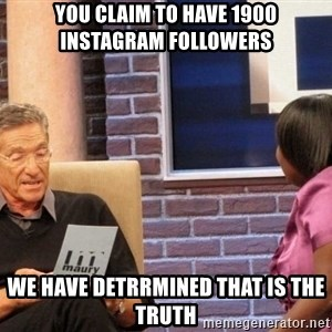 Maury Lie Detector - You claim to have 1900 Instagram Followers We have detrrmined that is the truth