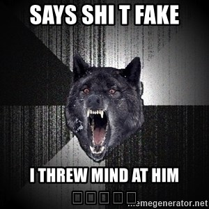 Insanity Wolf - Says shi t fake I threw mind at him 👆👆👆👆👆