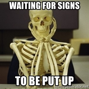Skeleton waiting - Waiting for signs  To be put up