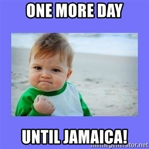 Baby fist - One more day Until Jamaica!
