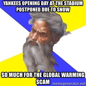 God - Yankees opening day at the stadium postponed due to snow So much for the global warming scam
