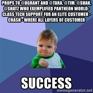 Success Kid - props to @dgrant and @tara, @tim, @shak, @shatz who exemplified Pantheon world-class tech support for an Elite customer - Crash - where all layers of Customer  Success
