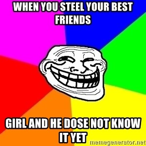 Trollface - When you steel your best friends Girl and he dose not know it yet