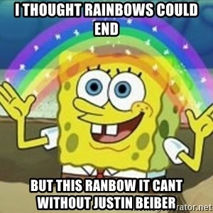 Bob esponja imaginacion - I thought rainbows could end but this ranbow it cant without justin beiber