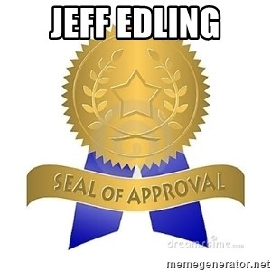 official seal of approval - Jeff Edling