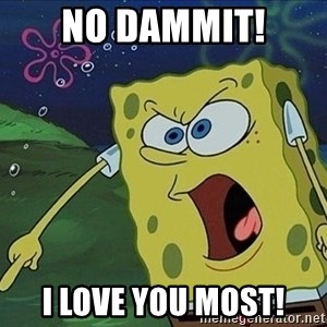 Spongebob Rage - No Dammit! I love you most!