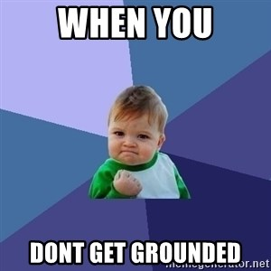 Success Kid - when you dont get grounded