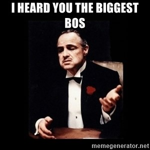 The Godfather - I Heard you the biggest bos