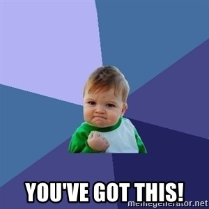 Success Kid - You've Got This!