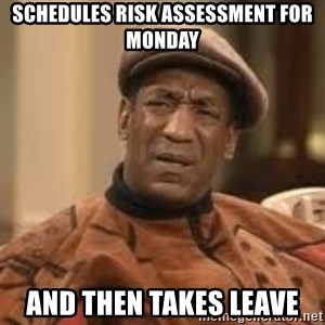Confused Bill Cosby  - Schedules Risk Assessment for Monday And then takes Leave