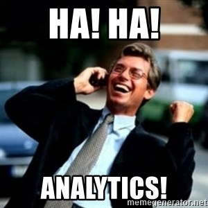HaHa! Business! Guy! - Ha! Ha! Analytics!