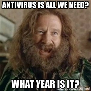 What Year - Antivirus is all we need? What year is it?