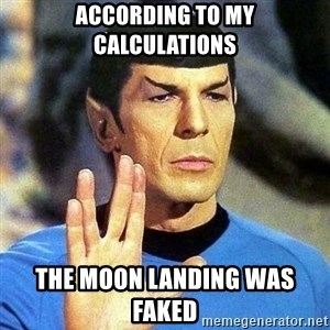 Spock - according to my calculations the moon landing was faked